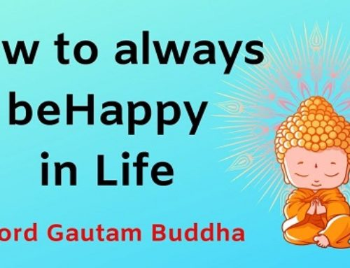 How To Always Be Happy In Life – Lord Gautam Buddha